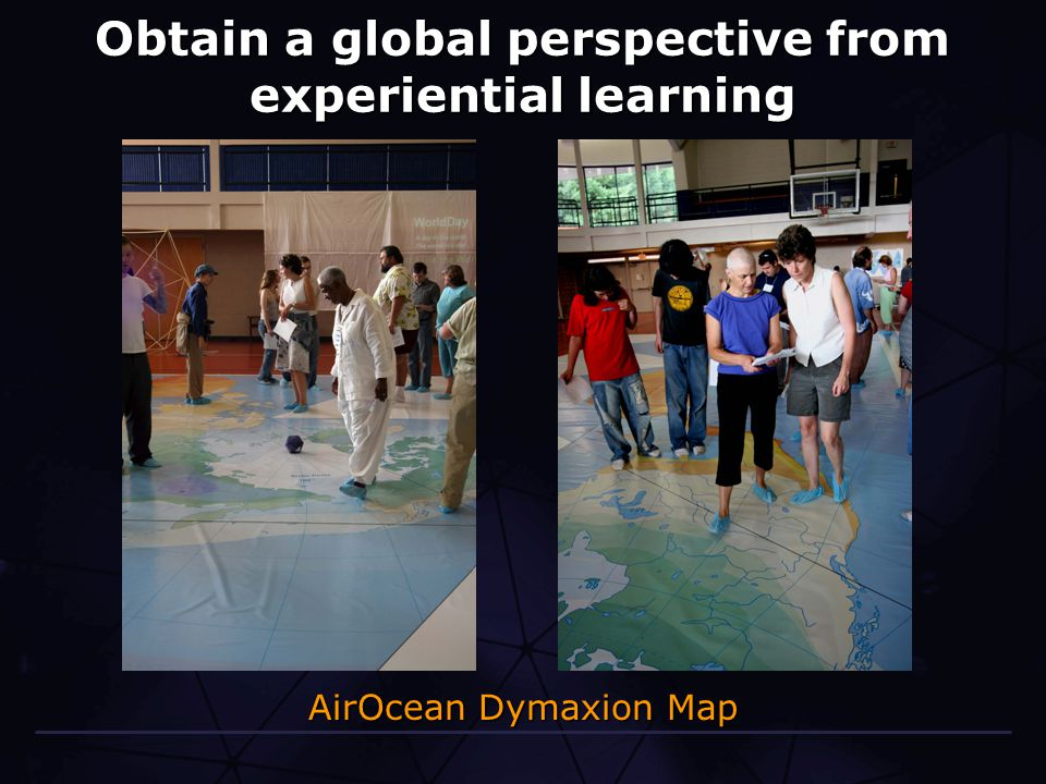 Obtain a global perspective from experiential learning AirOcean Dymaxion Map