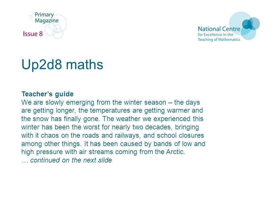 Up2d8 maths Teacher's guide We are slowly emerging from the winter season – the days are getting longer, the temperatures are getting warmer and the snow has finally gone.