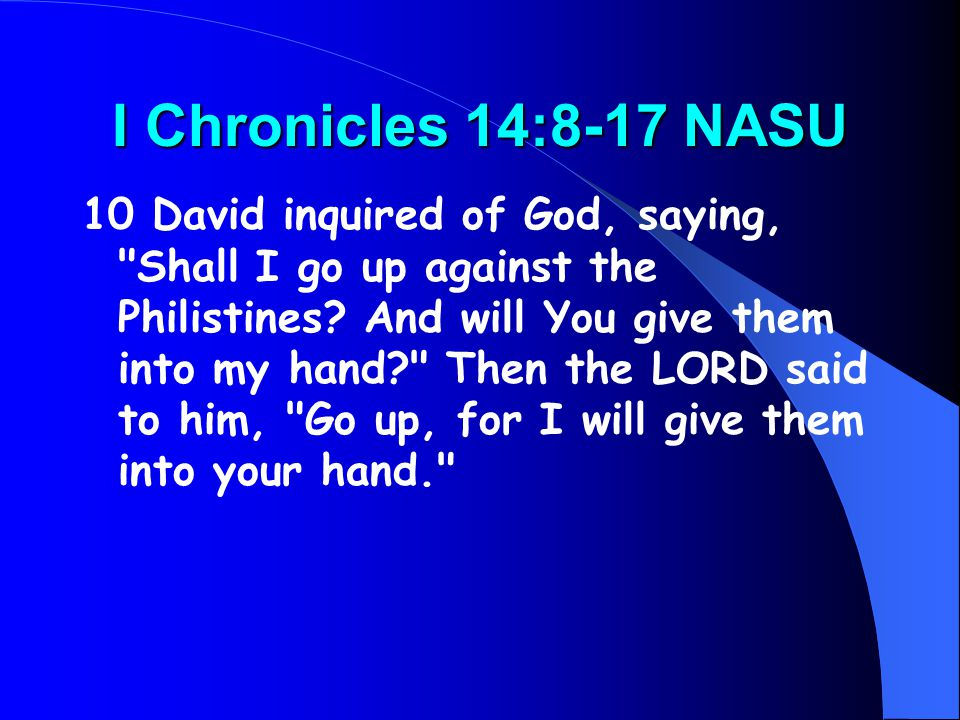 I Chronicles 14:8-17 NASU 10 David inquired of God, saying,