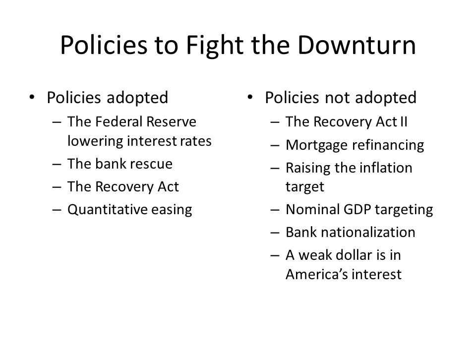Policies Adopted The Federal Reserve lowering interest rates The bank rescue The Recovery Act Quantitative easing
