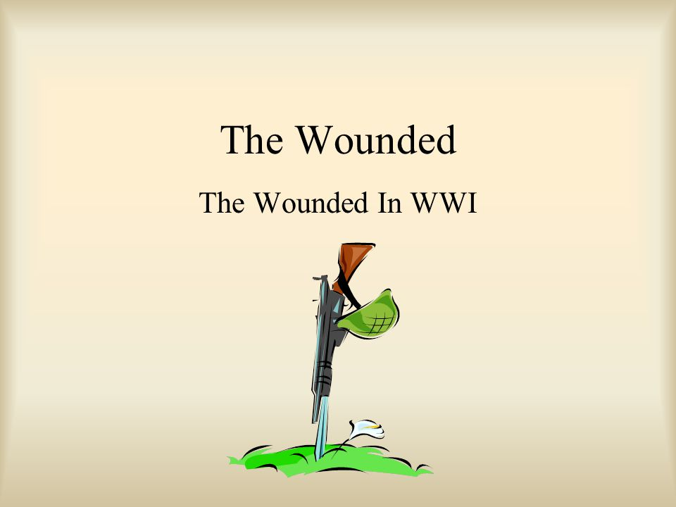 The Wounded The Wounded In WWI