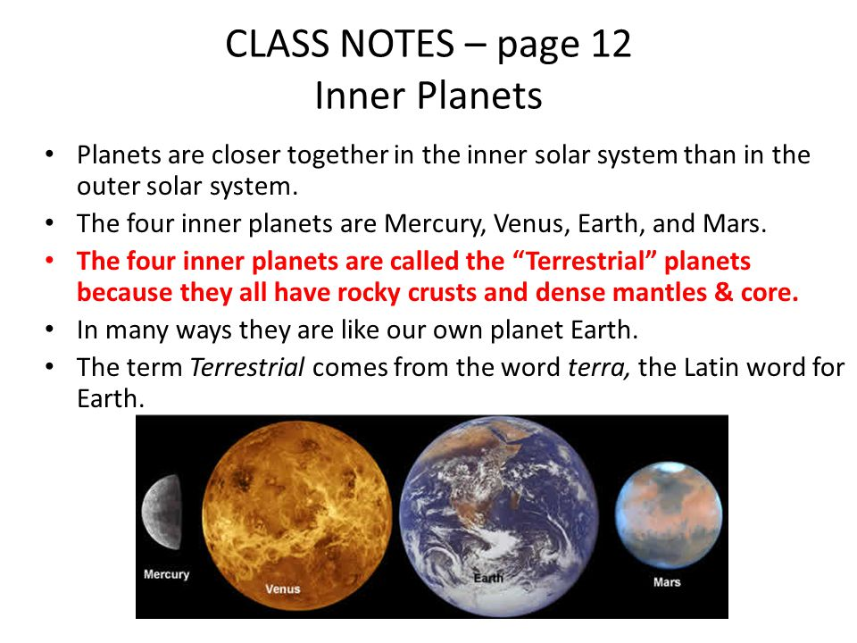 CLASS NOTES – page 12 Inner Planets Planets are closer together in the inner solar system than in the outer solar system.