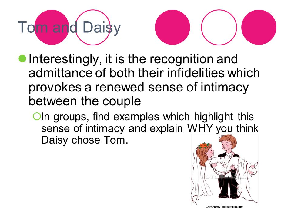 Tom and Daisy Interestingly, it is the recognition and admittance of both their infidelities which provokes a renewed sense of intimacy between the co