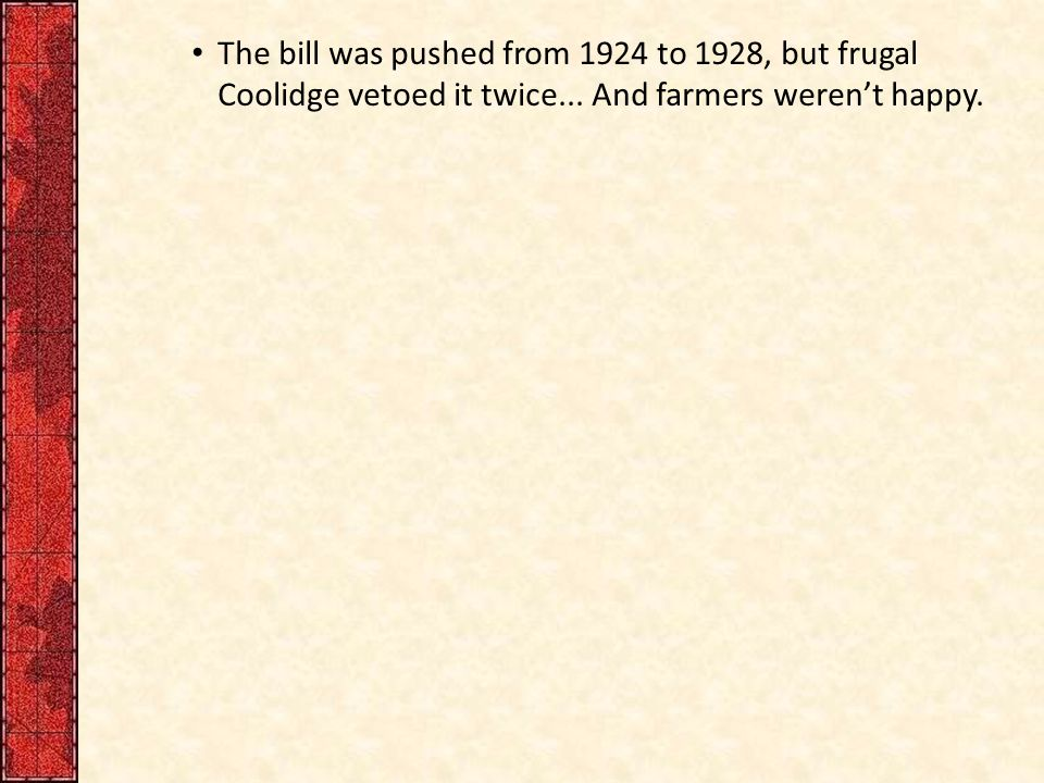 The bill was pushed from 1924 to 1928, but frugal Coolidge vetoed it twice...