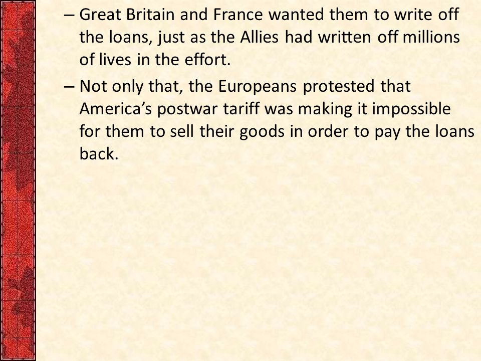 – Great Britain and France wanted them to write off the loans, just as the Allies had written off millions of lives in the effort.