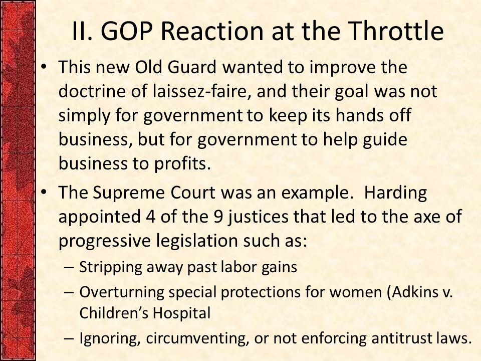 II. GOP Reaction at the Throttle This new Old Guard wanted to improve the doctrine of laissez-faire, and their goal was not simply for government to k