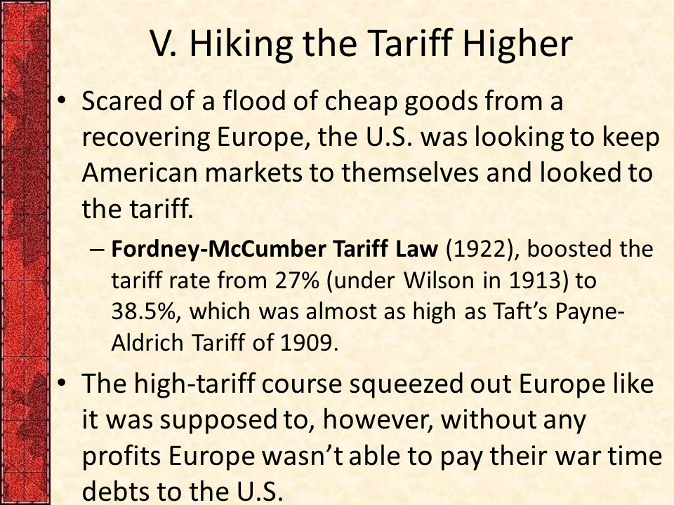 V. Hiking the Tariff Higher Scared of a flood of cheap goods from a recovering Europe, the U.S.