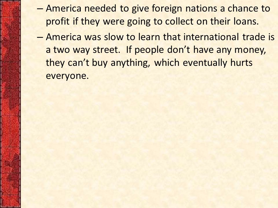 – America needed to give foreign nations a chance to profit if they were going to collect on their loans.