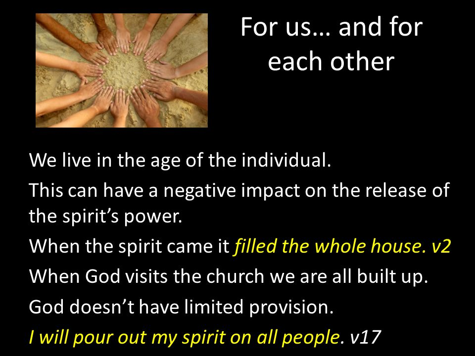 For us… and for each other We live in the age of the individual. This can have a negative impact on the release of the spirit's power. When the spirit