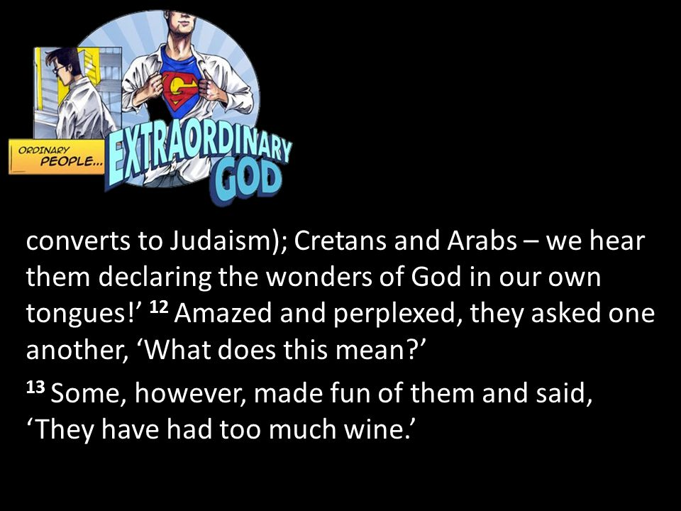 converts to Judaism); Cretans and Arabs – we hear them declaring the wonders of God in our own tongues!' 12 Amazed and perplexed, they asked one anoth