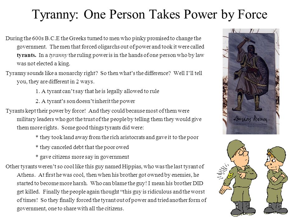 Tyranny: One Person Takes Power by Force During the 600s B.C.E the Greeks turned to men who pinky promised to change the government.