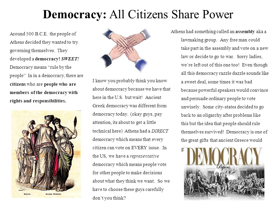 Democracy: All Citizens Share Power Athens had something called an assembly aka a lawmaking group.