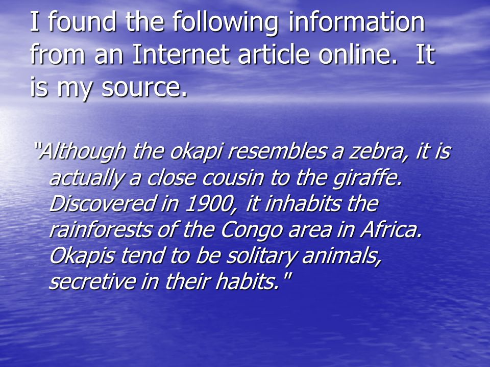 Next, I look away from the text and try to put the information in those sentences into my own words: Most people think of a zebra when they look at okapis, but many would be surprised to learn that they are actually a close relative of the giraffe.