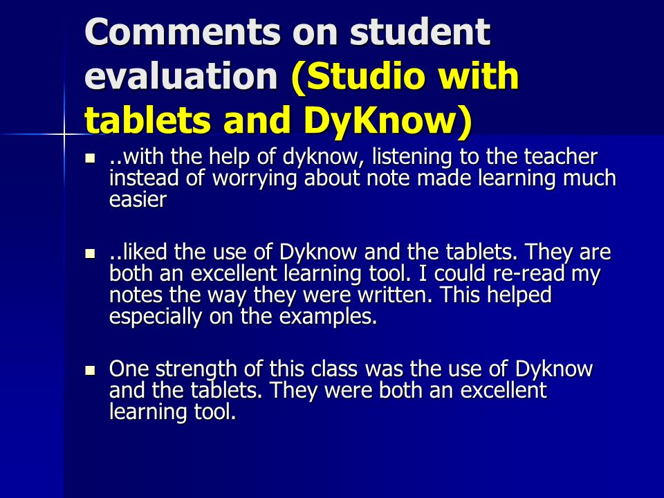 Comments on student evaluation (Studio with tablets and DyKnow)..with the help of dyknow, listening to the teacher instead of worrying about note made