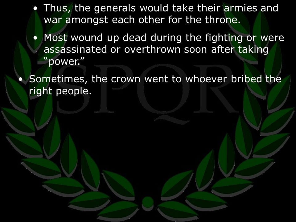Thus, the generals would take their armies and war amongst each other for the throne.