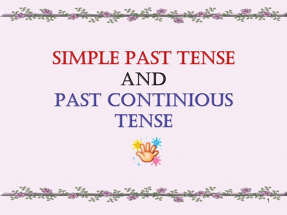 1 SIMPLE PAST TENSE PAST CONTINIOUS TENSE SIMPLE PAST TENSE AND PAST CONTINIOUS TENSE