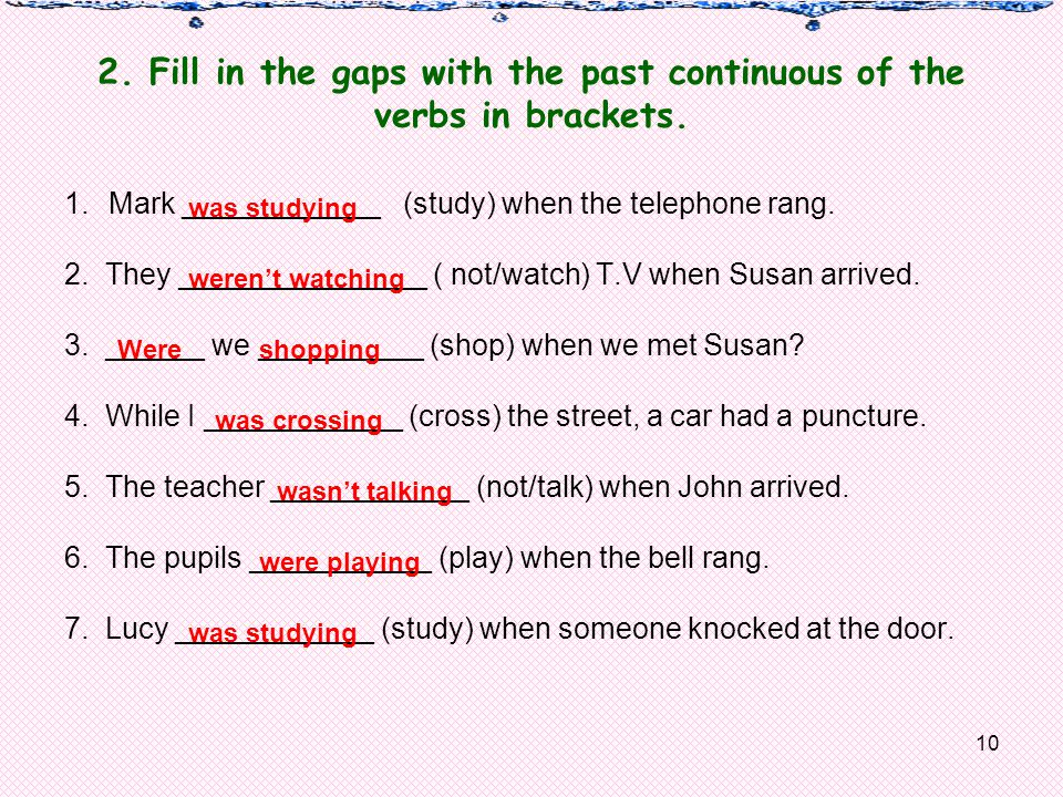 10 2. Fill in the gaps with the past continuous of the verbs in brackets.