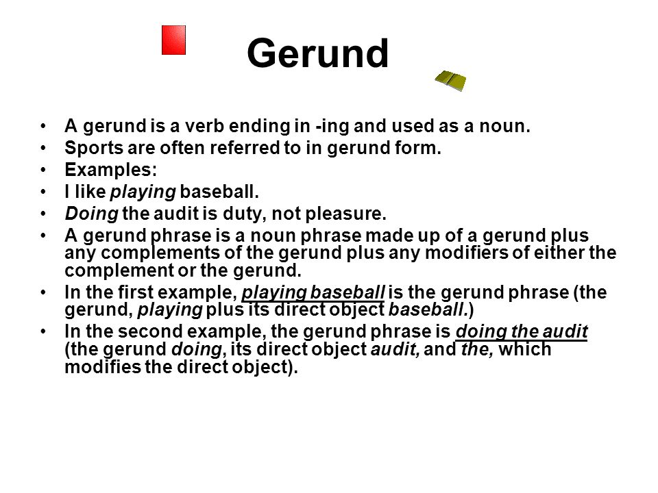Gerund A gerund is a verb ending in -ing and used as a noun.