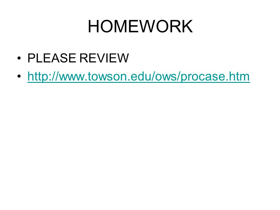 HOMEWORK PLEASE REVIEW http://www.towson.edu/ows/procase.htm