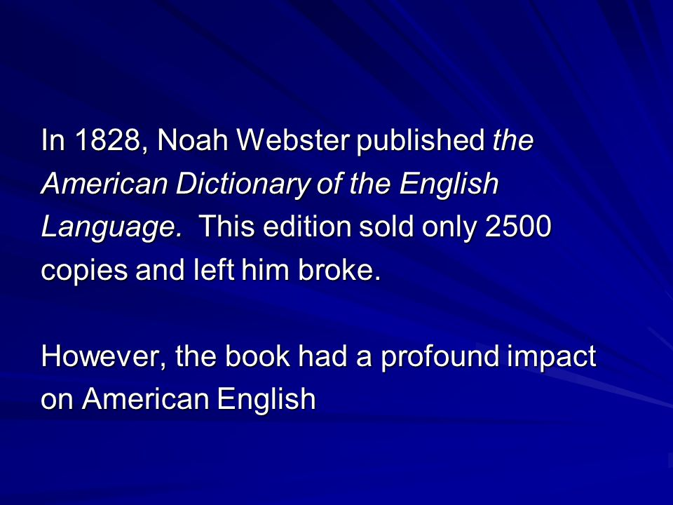 In 1828, Noah Webster published the American Dictionary of the English Language.