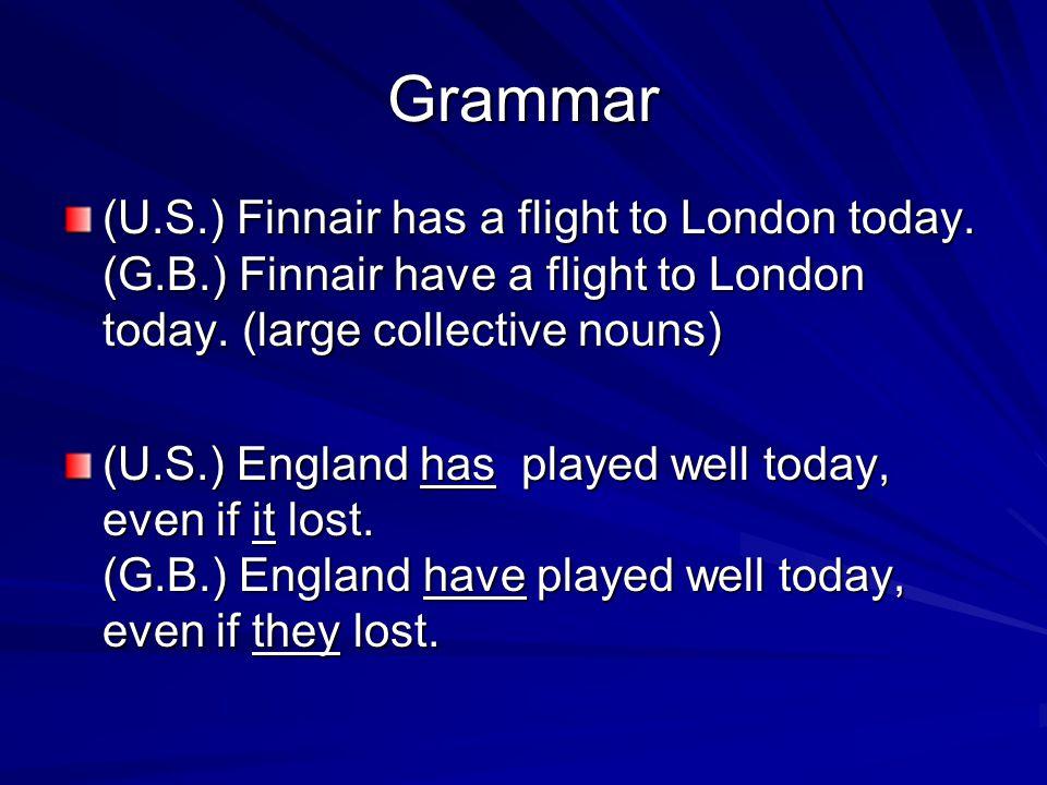 Grammar (U.S.) Finnair has a flight to London today.