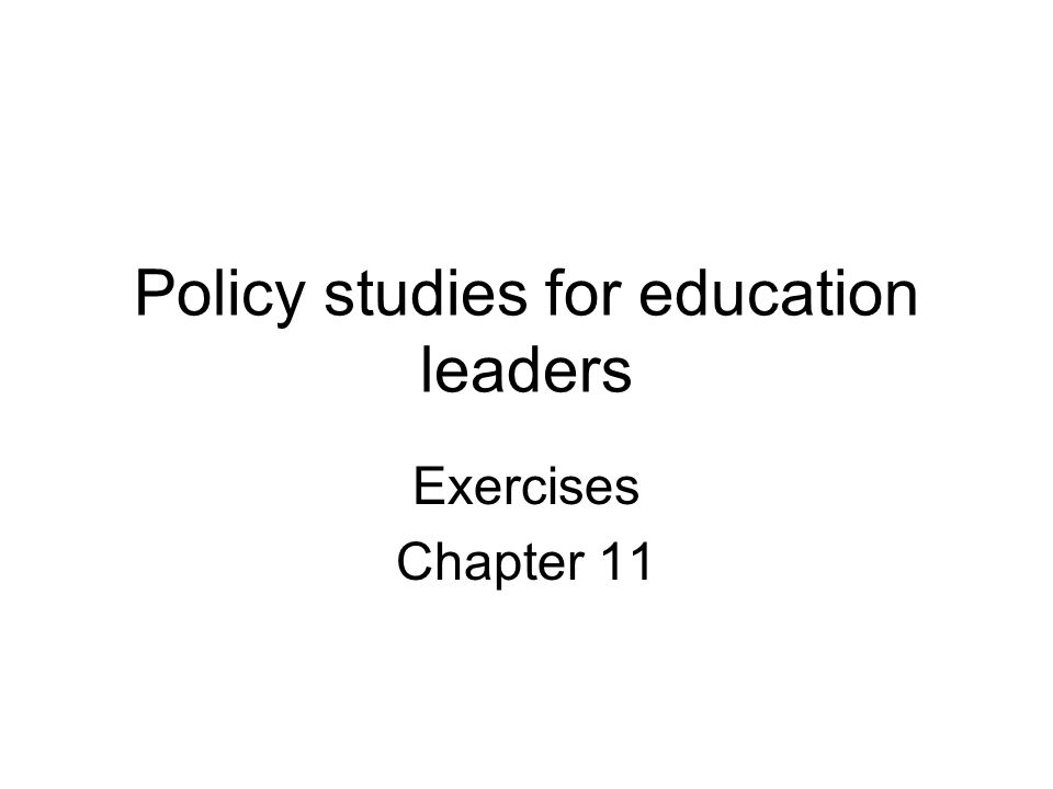 Policy studies for education leaders Exercises Chapter 11