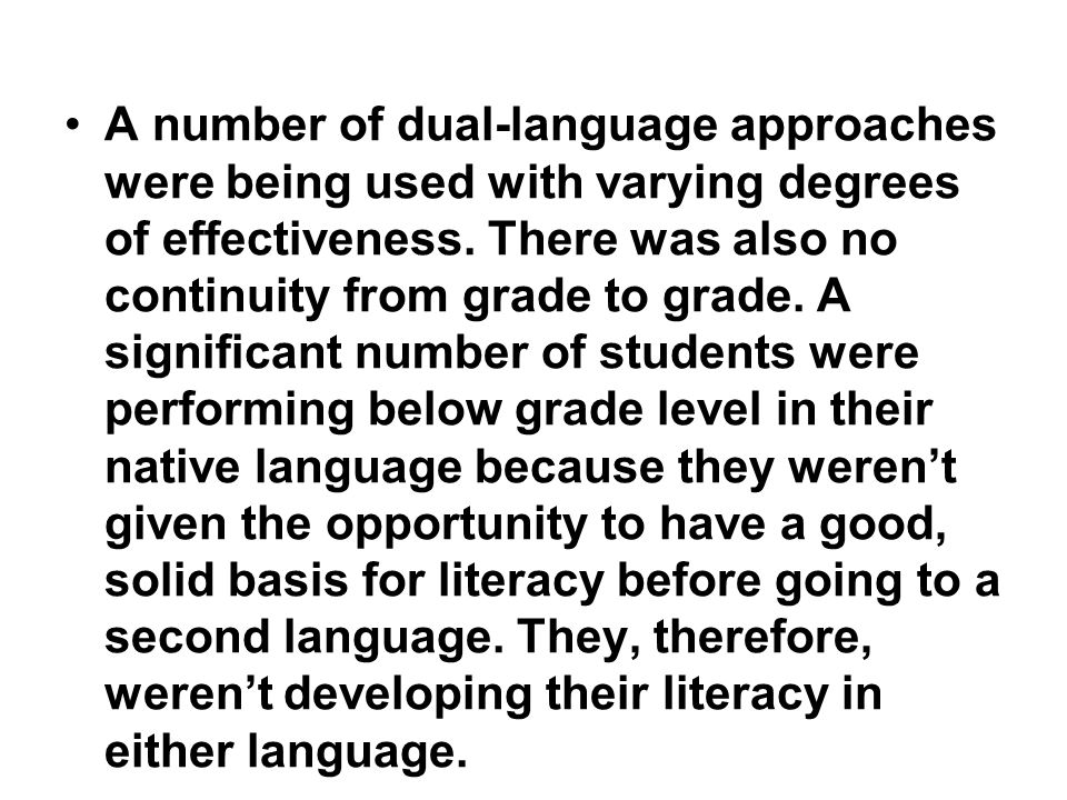 A number of dual-language approaches were being used with varying degrees of effectiveness.