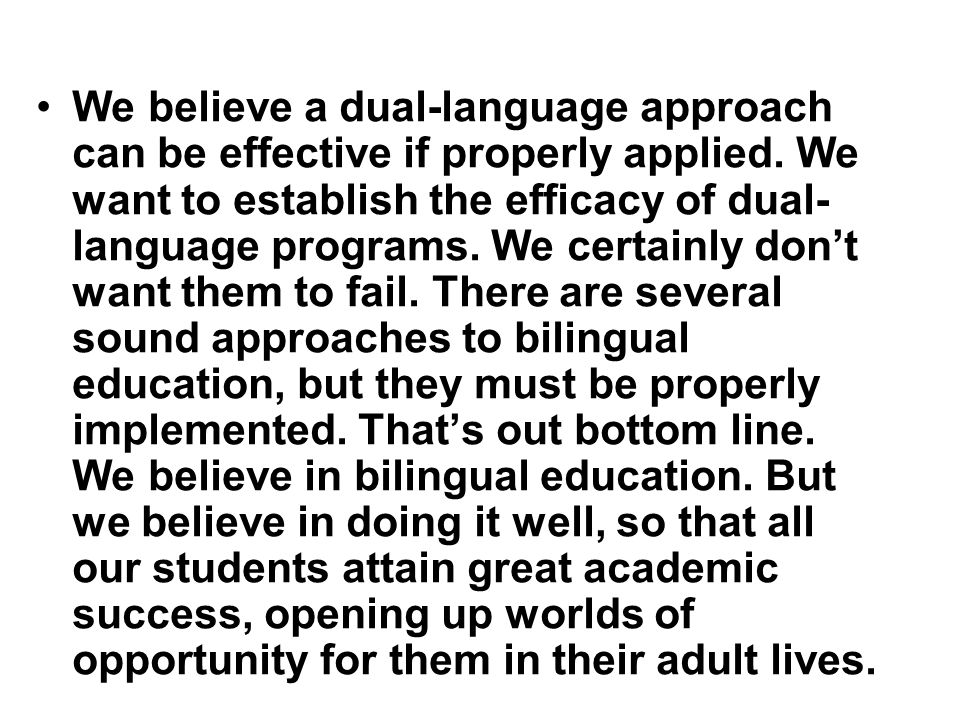 We believe a dual-language approach can be effective if properly applied.
