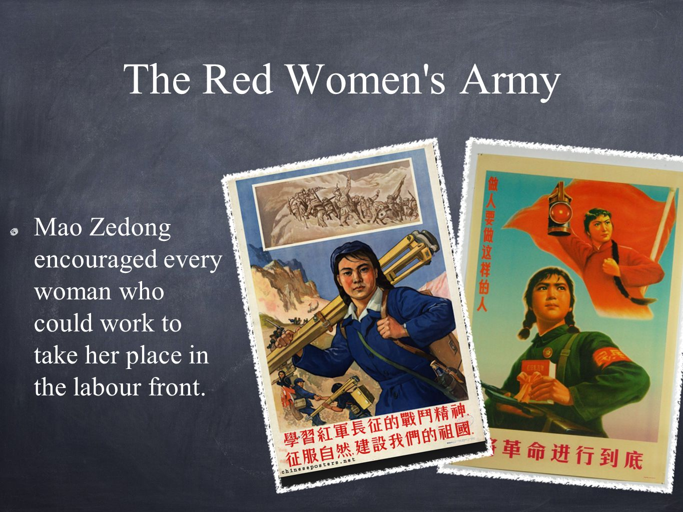The Red Women s Army Mao Zedong encouraged every woman who could work to take her place in the labour front.