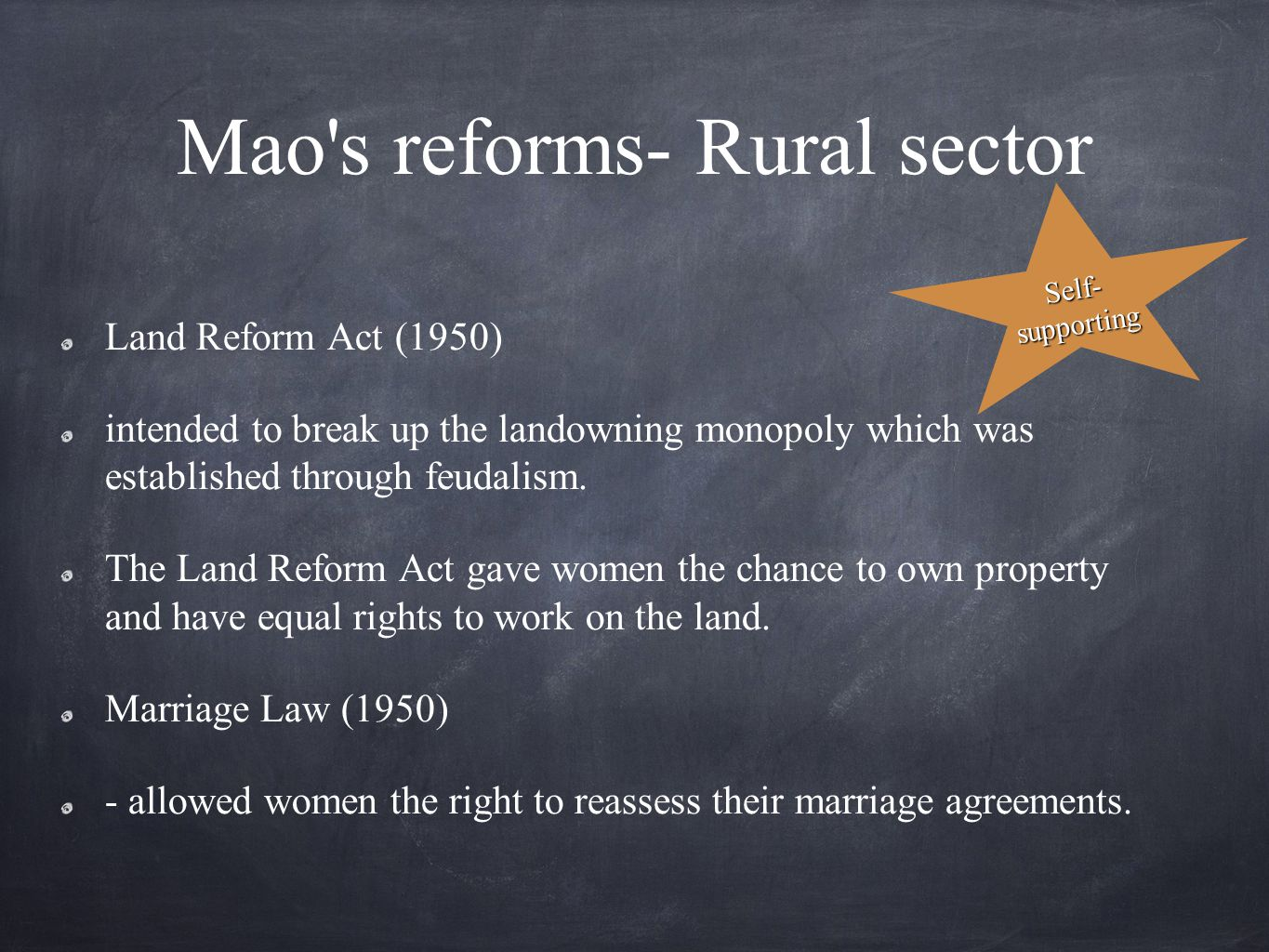 Mao s reforms- Rural sector Land Reform Act (1950) intended to break up the landowning monopoly which was established through feudalism.