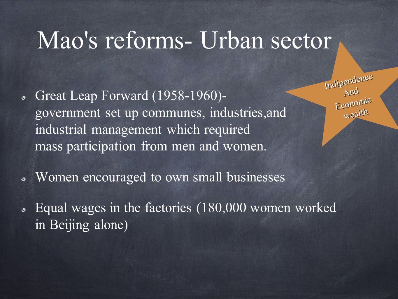 Mao s reforms- Urban sector Great Leap Forward (1958-1960)- government set up communes, industries,and industrial management which required mass participation from men and women.