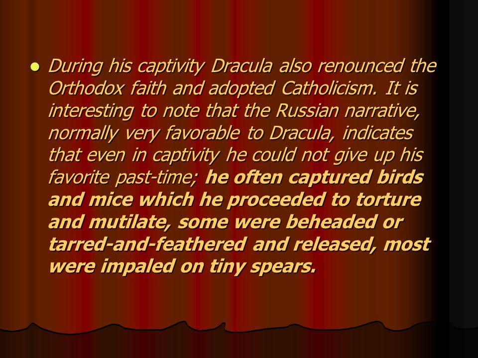 During his captivity Dracula also renounced the Orthodox faith and adopted Catholicism.