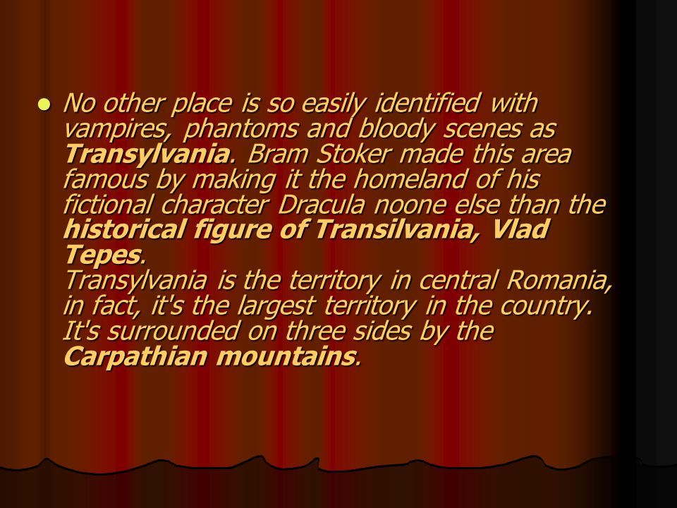 No other place is so easily identified with vampires, phantoms and bloody scenes as Transylvania.