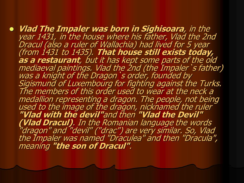 Very special relations were between Vlad the Impaler and the Saxon merchants from the cities of Sibiu and Brasov.