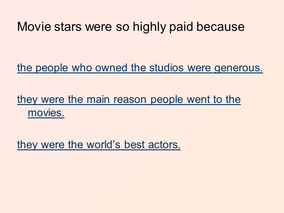 Movie stars were so highly paid because the people who owned the studios were generous.