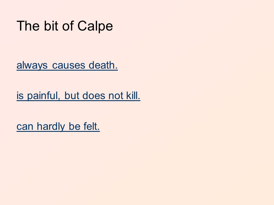 The bit of Calpe always causes death. is painful, but does not kill. can hardly be felt.