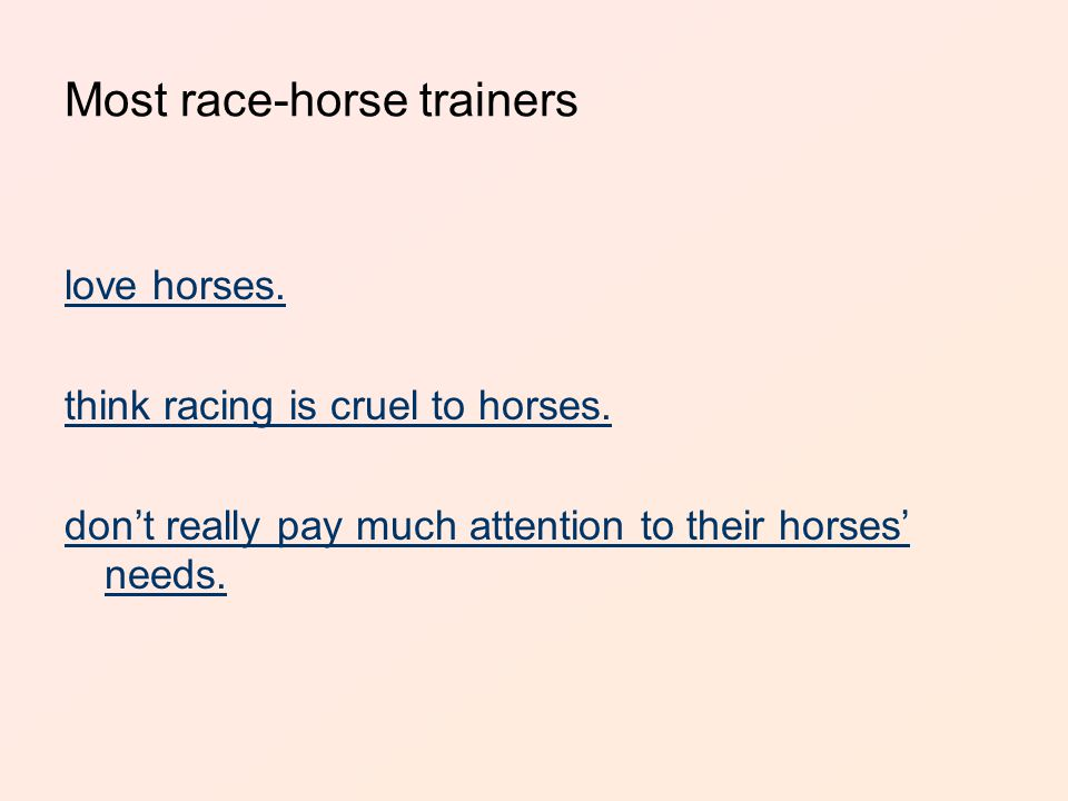 Most race-horse trainers love horses.think racing is cruel to horses.