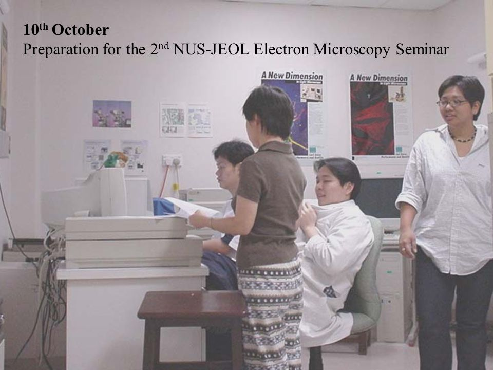 10 th October Preparation for the 2 nd NUS-JEOL Electron Microscopy Seminar
