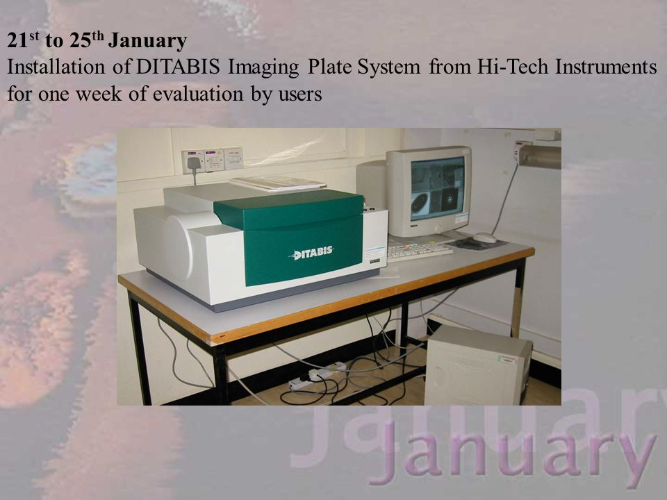 21 st to 25 th January Installation of DITABIS Imaging Plate System from Hi-Tech Instruments for one week of evaluation by users