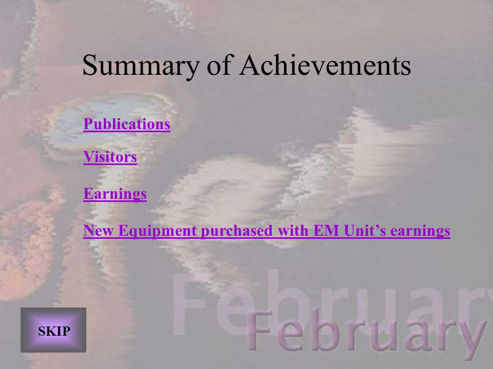 Summary of Achievements Publications Visitors Earnings New Equipment purchased with EM Unit's earnings SKIP