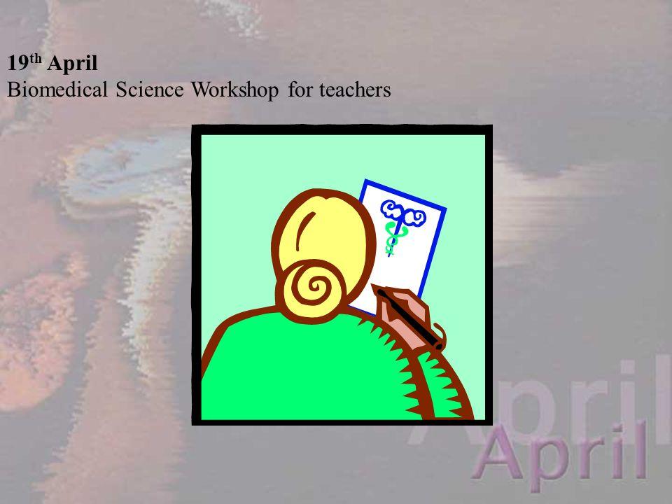 19 th April Biomedical Science Workshop for teachers