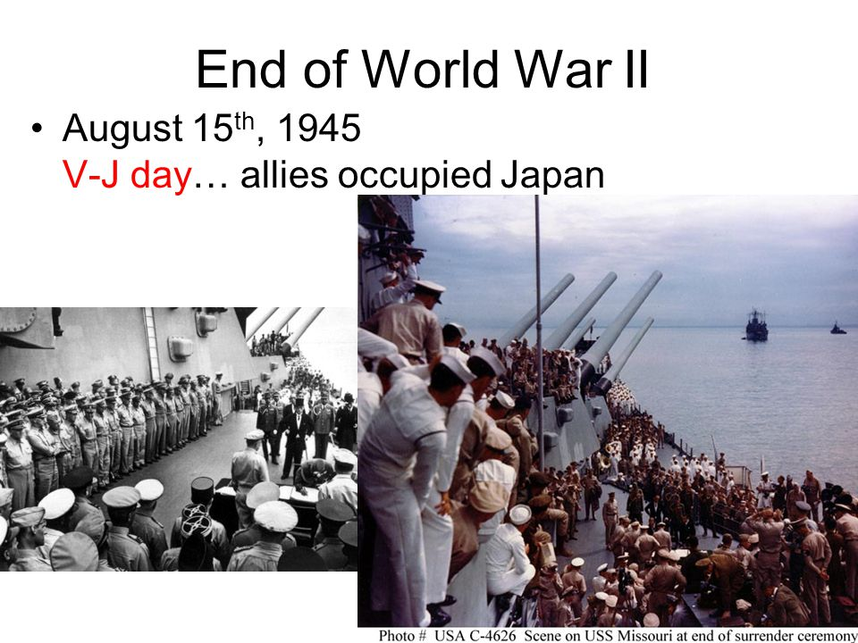 End of World War II August 15 th, 1945 V-J day… allies occupied Japan