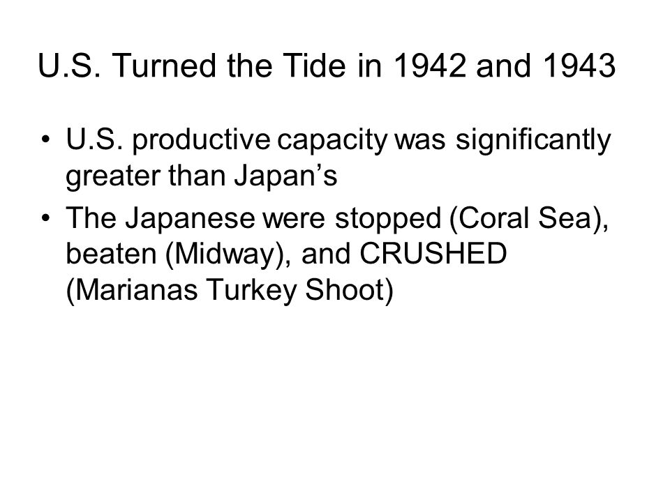U.S. Turned the Tide in 1942 and 1943 U.S.
