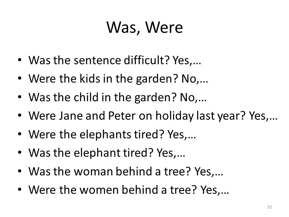 Was, Were Was the sentence difficult? Yes,… Were the kids in the garden? No,… Was the child in the garden? No,… Were Jane and Peter on holiday last ye