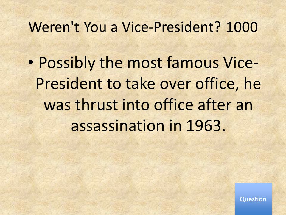 Weren t You a Vice-President.