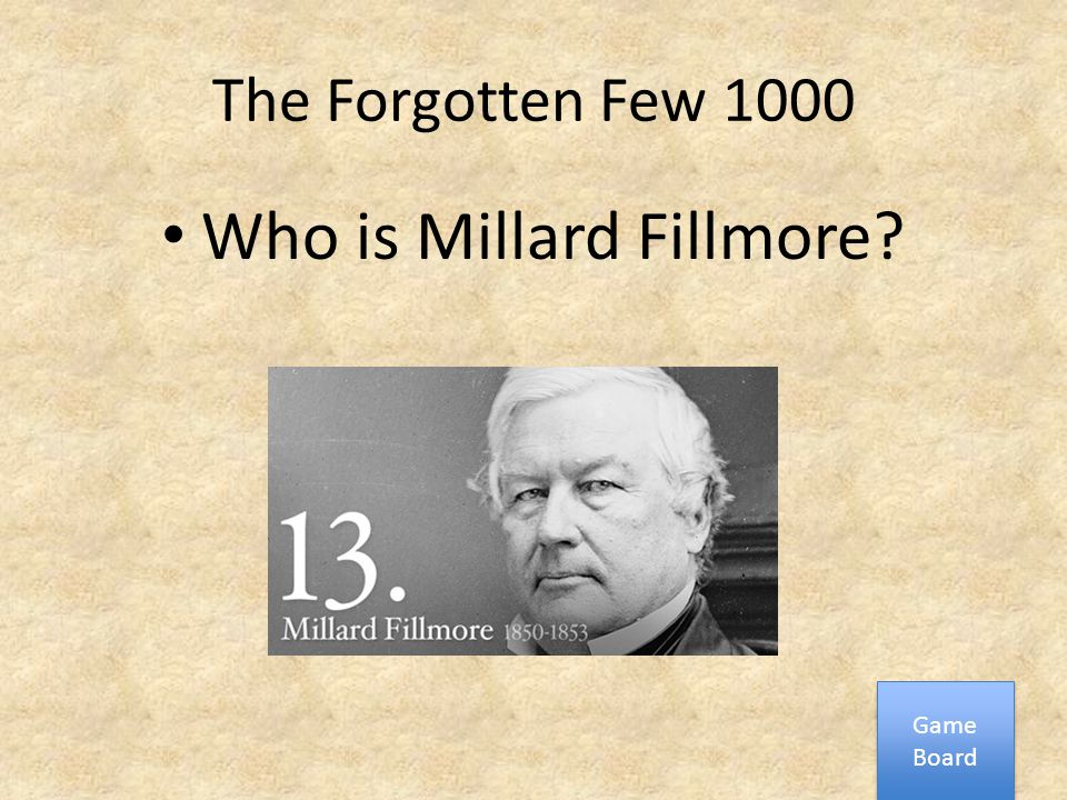 The Forgotten Few 1000 Who is Millard Fillmore? Game Board Game Board