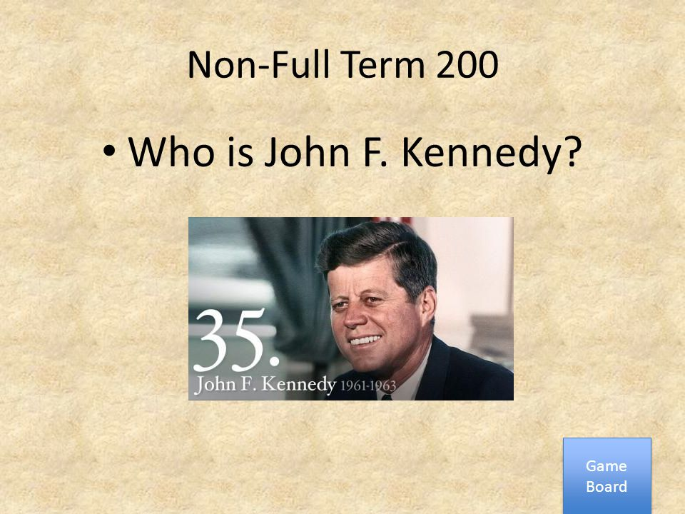 Non-Full Term 200 Who is John F. Kennedy? Game Board Game Board