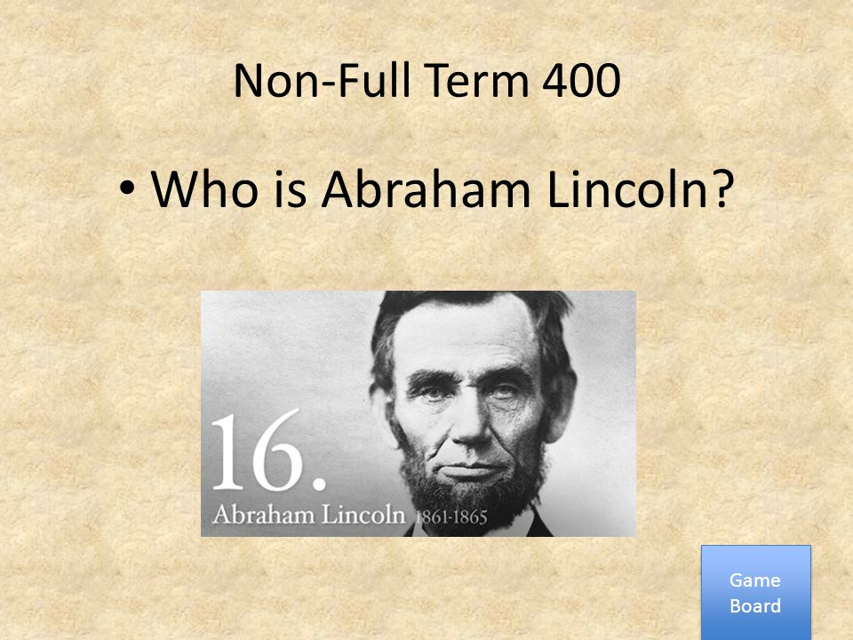 Non-Full Term 400 Who is Abraham Lincoln? Game Board Game Board