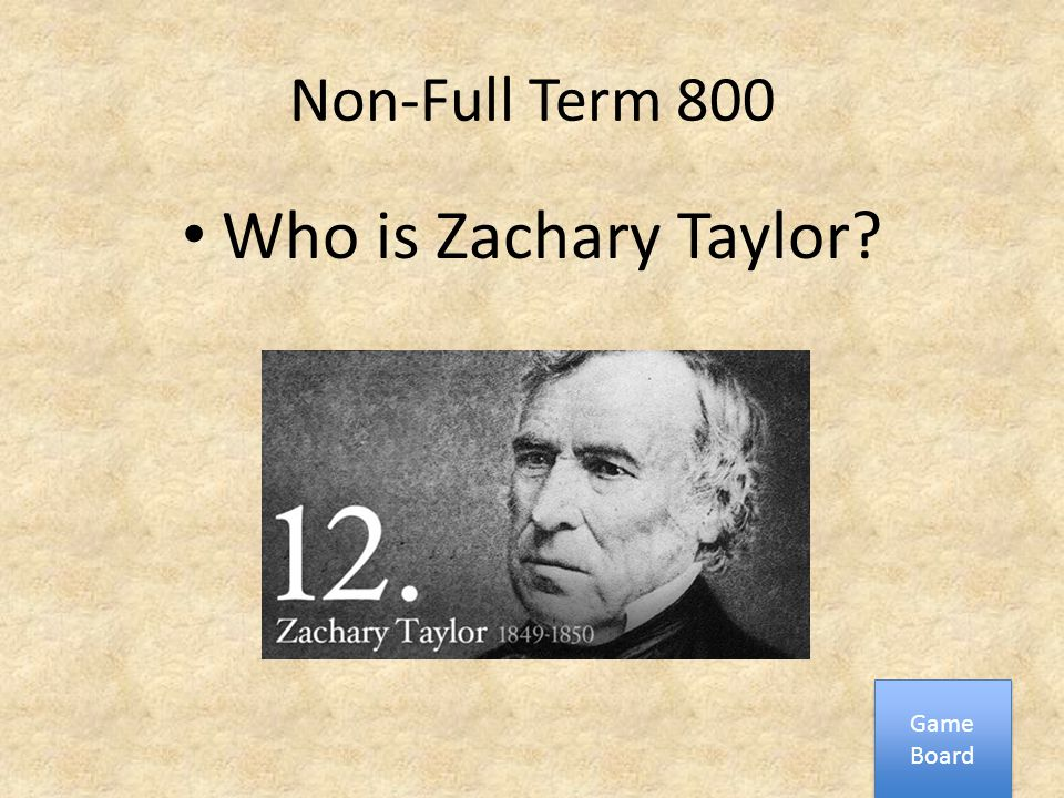 Non-Full Term 800 Who is Zachary Taylor? Game Board Game Board