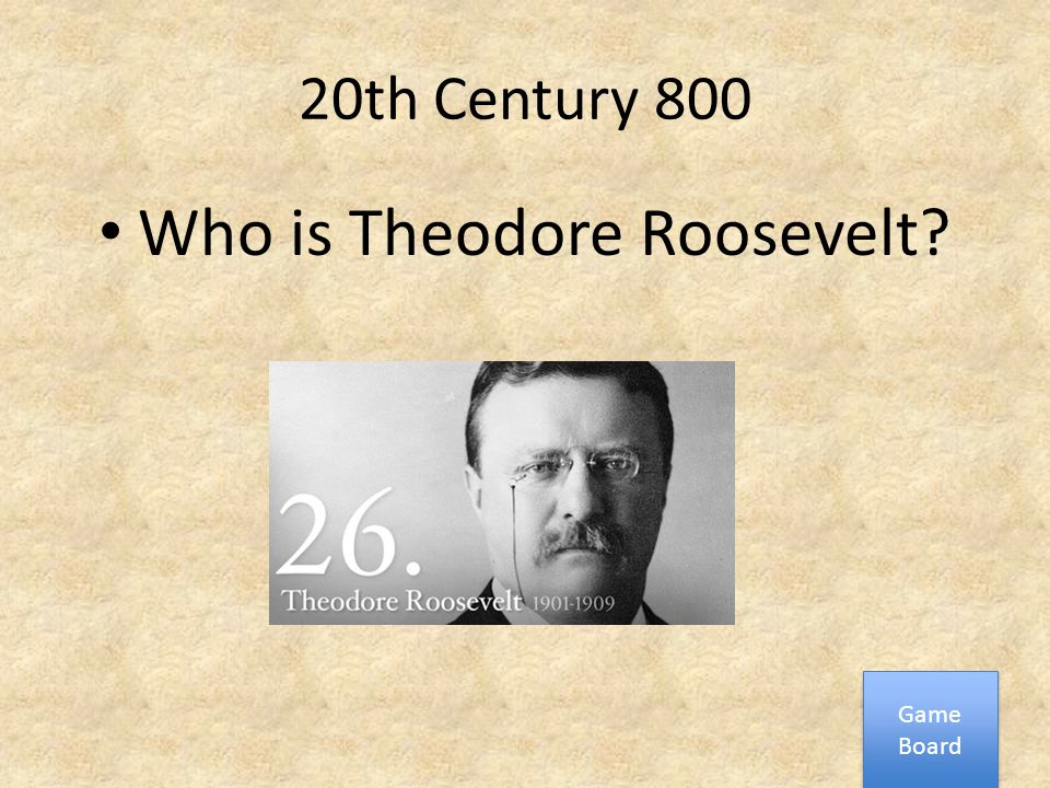 20th Century 800 Who is Theodore Roosevelt? Game Board Game Board
